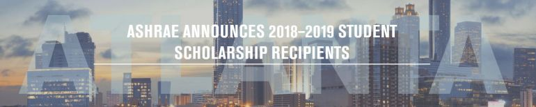 ASHRAE Announces 2018-2019 Student Scholarship Recipients: Over the course of 30 years ASHRAE has awarded over $2 million